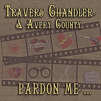 Travers Chandler & Avery County | Pardon Me...