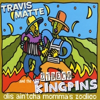 Travis Matte and the Zydeco Kingpins | Dis Ain'tcha Momma's  Zodico