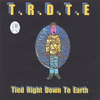 T. R. D. T. E | Tied Right Down To Earth