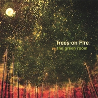 Trees On Fire | The Green Room