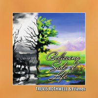 Trevis Rothwell & Friends | Believing Side Of Life