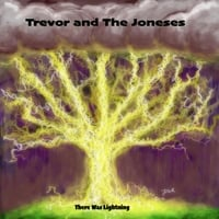 Trevor and the Joneses | There Was Lightning