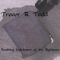 Trevor R Todd | Scathing Indictment Of The Rightous