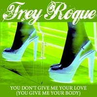 Trey Roque | You Don't Give Me Your Love (You Give Me Your Body)