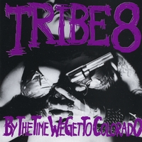 Tribe 8 | By The Time We Get To Colorado