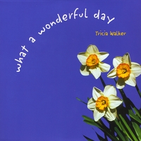 Tricia Walker | What A Wonderful Day!