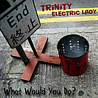 Trinity Electric Lady | What Would You Do?