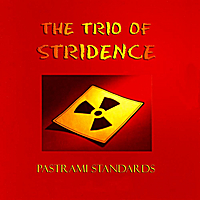 The Trio of Stridence | Pastrami Standards