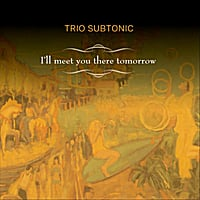 Trio Subtonic | I'll Meet You There Tomorrow