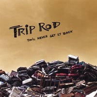Trip Rod | You'll Never Get It Back