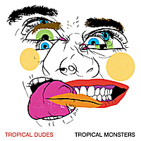 Tropical Dudes | Tropical Monsters