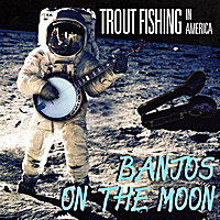 Trout Fishing in America | Banjos on the Moon