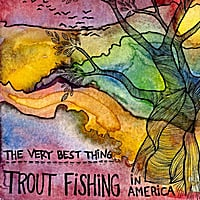 Trout Fishing In America | The Very Best Thing