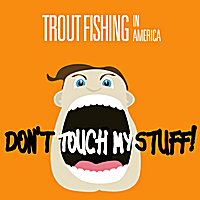 Trout Fishing in America | Don't Touch My Stuff