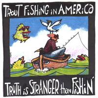 Trout Fishing in America | Truth is Stranger Than Fishin'