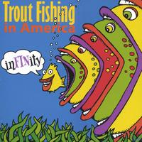 Trout Fishing in America | inFINity