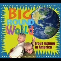 Trout Fishing in America | Big Round World