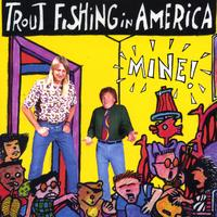 Trout Fishing in America | Mine!