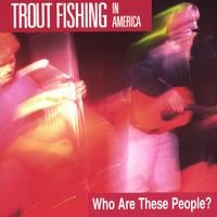 Trout Fishing in America | Who Are These People?