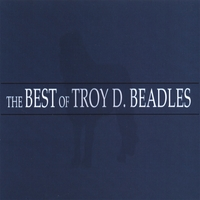 Troy Beadles | The Best Of Troy D. Beadles