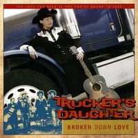 Trucker's Daughter | Broken Down love