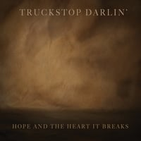 Truckstop Darlin' | Hope and the Heart It Breaks