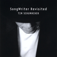 Tim Schumacher | SongWriter Revisited