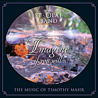 The St. Olaf Band & Timothy Mahr | Imagine, if you will. . .