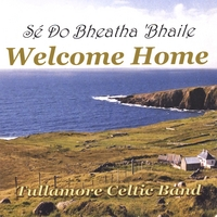 Tullamore Celtic Band | Welcome Home - Se Do Bheatha 'Bhaile