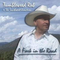 Tumbleweed Rob & the Southwest Junction | A Fork in the Road