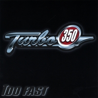 Turbo 350 | Too Fast