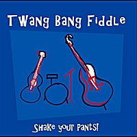 Twang Bang Fiddle | Shake Your Pants!