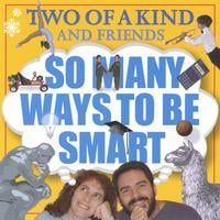 Two of a Kind | So Many Ways To Be Smart
