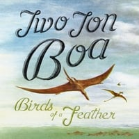 Two Ton Boa | Birds of a Feather
