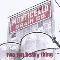 Two Ton Heavy Thing | Monticello Grain