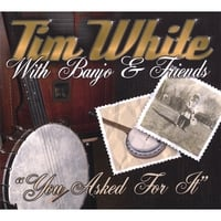 Tim White with Banjo and Friends | You Asked For It