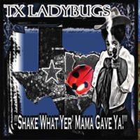 The TX Ladybugs | Shake What Yer' Mama Gave Ya'