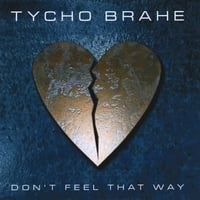 Tycho Brahe | Don't Feel That Way (Single)