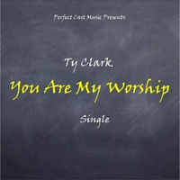 Ty Clark | You Are My Worship
