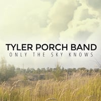 Tyler Porch Band | Only the Sky Knows