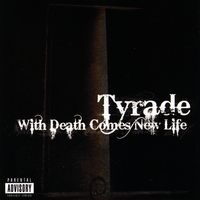 Tyrade | With Death Comes New Life