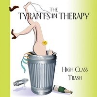Tyrants in Therapy | High Class Trash