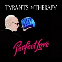 Tyrants in Therapy | Perfect Love EP