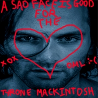 Tyrone Mackintosh | A Sad Face Is Good for the Heart
