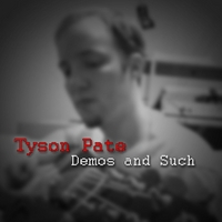 Tyson Pate | Demos and Such