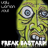 Ugly Woman Soul | Freak Bastard