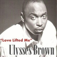 Ulysses Brown | Love Lifted Me