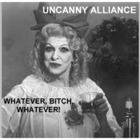 Uncanny Alliance | Whatever, Bitch, Whatever!