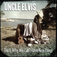 Uncle Elvis | This Is Why We Can't Have Nice Things