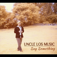 Uncle Los Music | Say Something